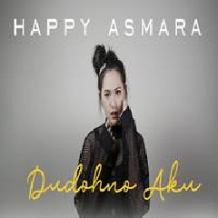 Happy Asmara - Dudohno Aku
